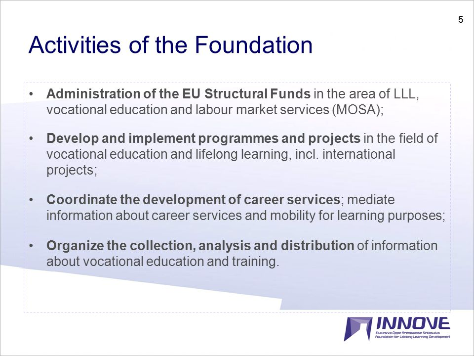 5 Activities of the Foundation Administration of the EU Structural Funds in the area of LLL, vocational education and labour market services (MOSA); Develop and implement programmes and projects in the field of vocational education and lifelong learning, incl.