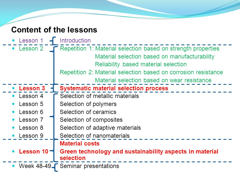 Content of the lessons Lesson 1Introduction Lesson 2 Repetition 1: Material selection based on strength properties Material selection based on manufac