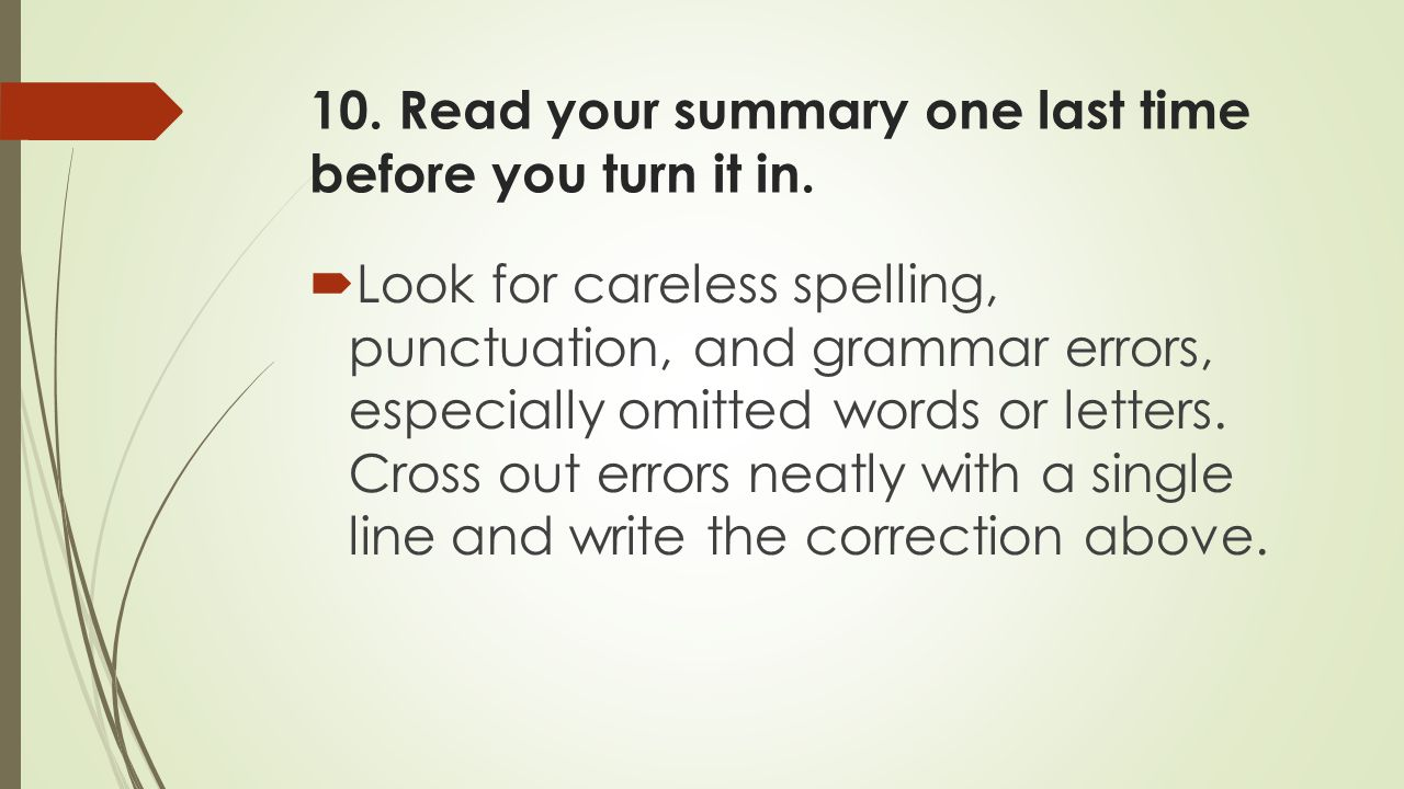 10. Read your summary one last time before you turn it in.  Look for careless spelling, punctuation, and grammar errors, especially omitted words or