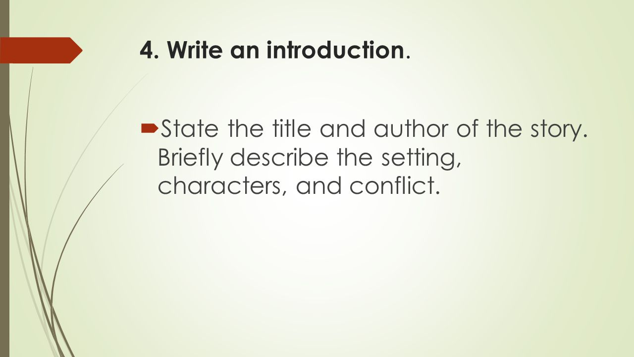 4. Write an introduction.  State the title and author of the story. Briefly describe the setting, characters, and conflict.