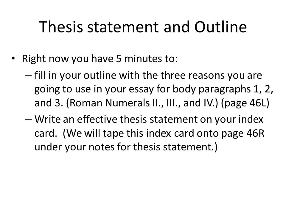 Thesis statement and Outline Right now you have 5 minutes to: – fill in your outline with the three reasons you are going to use in your essay for bod