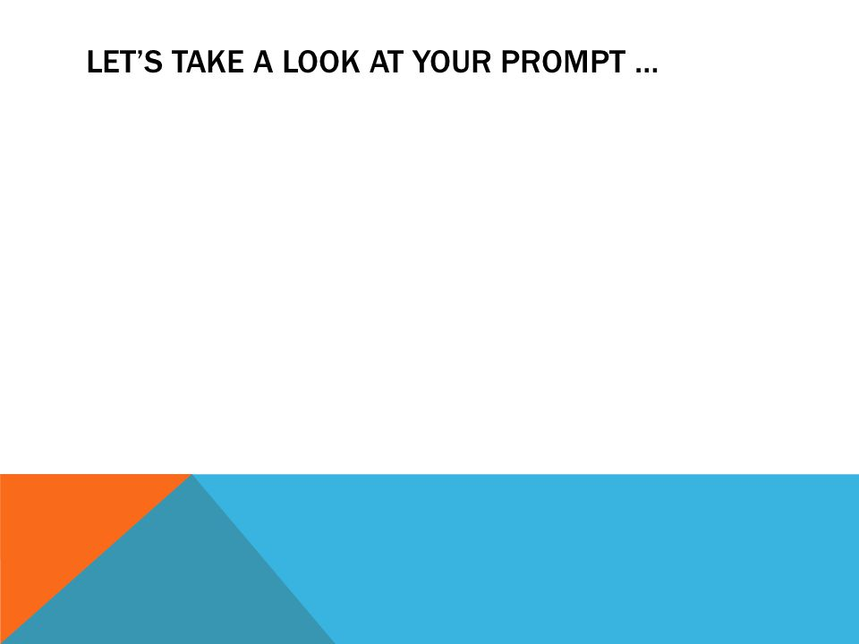 LET'S TAKE A LOOK AT YOUR PROMPT …