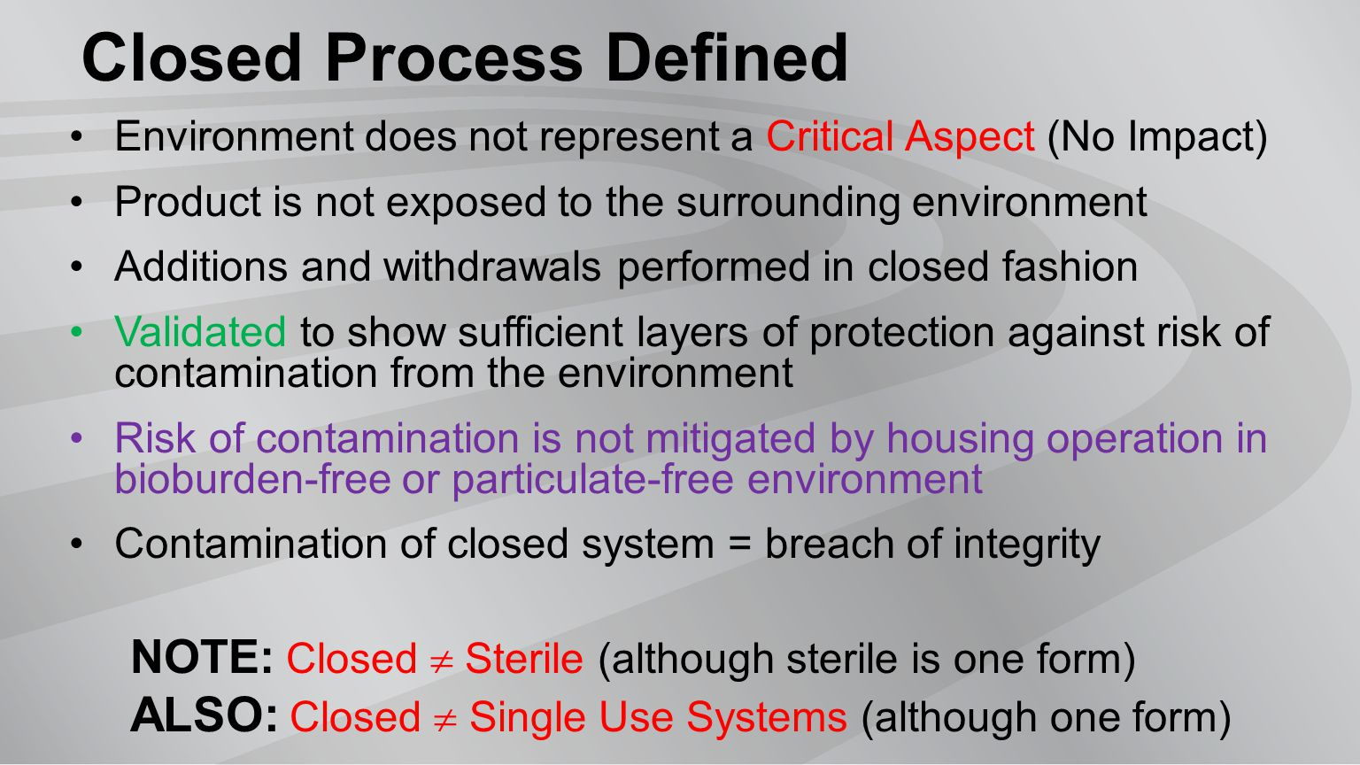 Closed Process Defined Environment does not represent a Critical Aspect (No Impact) Product is not exposed to the surrounding environment Additions an