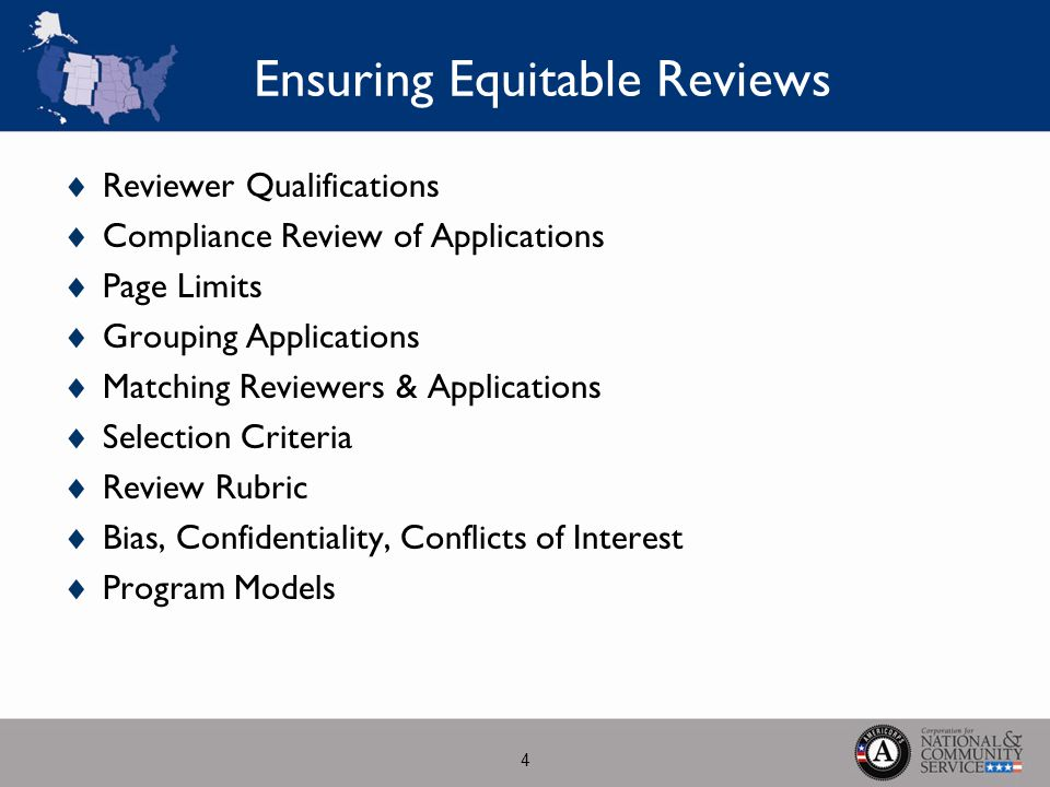 Ensuring Equitable Reviews  Reviewer Qualifications  Compliance Review of Applications  Page Limits  Grouping Applications  Matching Reviewers & Applications  Selection Criteria  Review Rubric  Bias, Confidentiality, Conflicts of Interest  Program Models 4