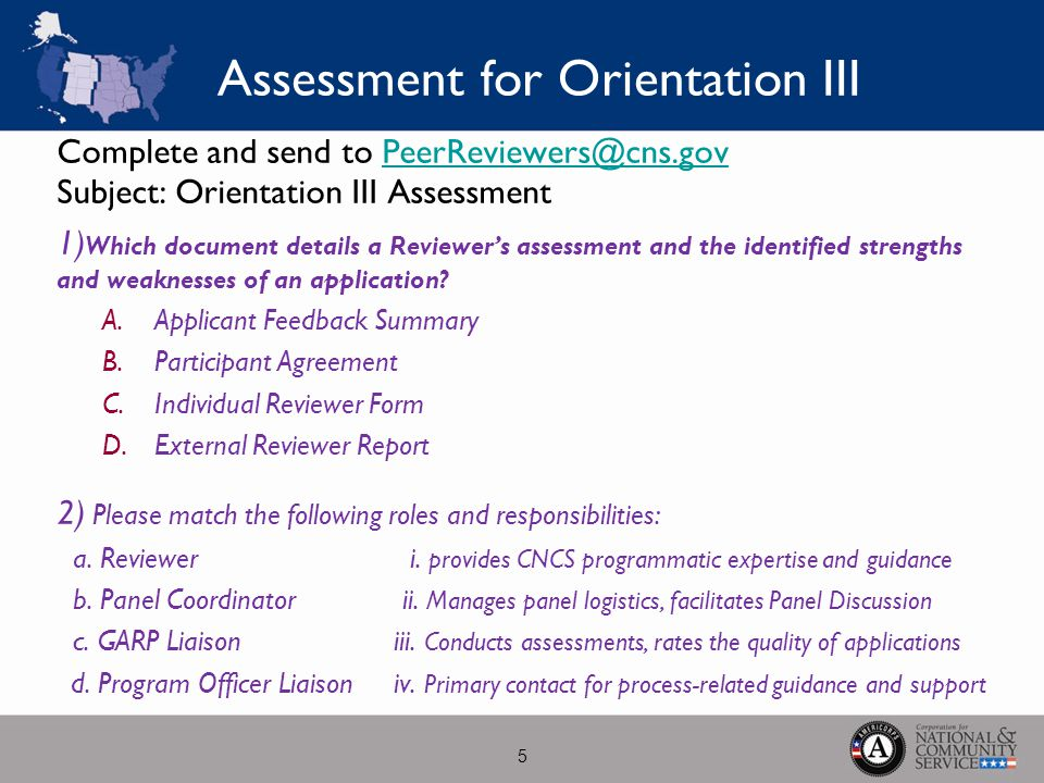 Assessment for Orientation III Complete and send to PeerReviewers@cns.gov Subject: Orientation III AssessmentPeerReviewers@cns.gov 1) Which document details a Reviewer's assessment and the identified strengths and weaknesses of an application.