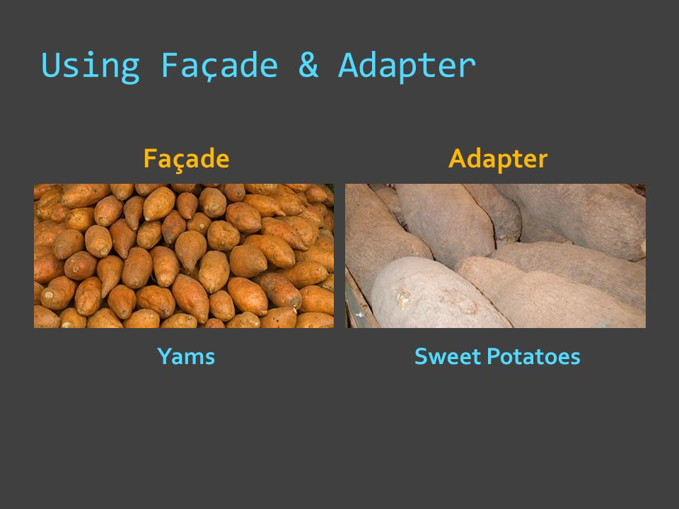 Using Façade & Adapter FaçadeAdapter Yams \ Sweet Potatoes