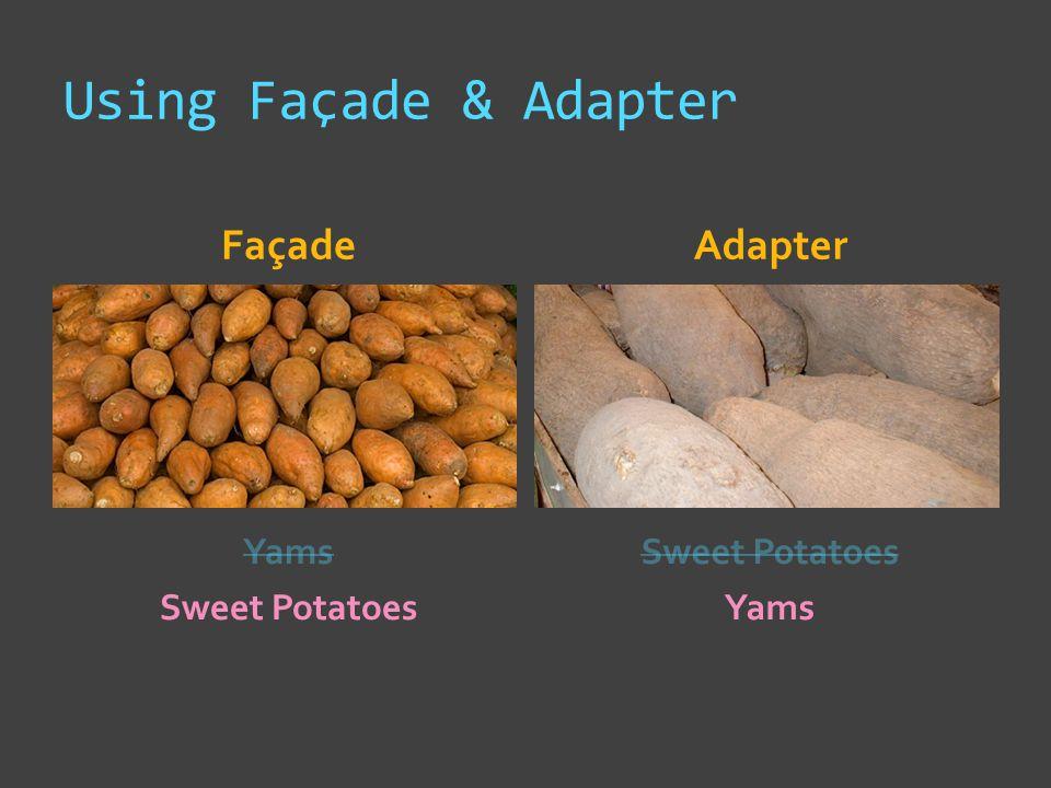Using Façade & Adapter FaçadeAdapter Yams Sweet Potatoes \ Sweet Potatoes Yams