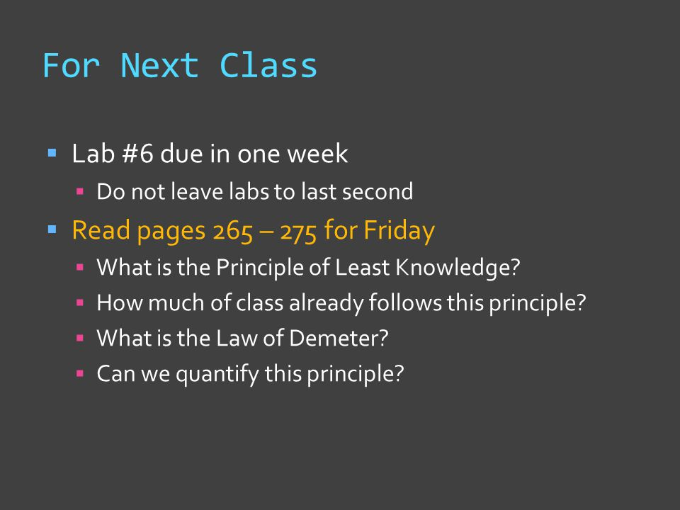 For Next Class  Lab #6 due in one week  Do not leave labs to last second  Read pages 265 – 275 for Friday  What is the Principle of Least Knowledg