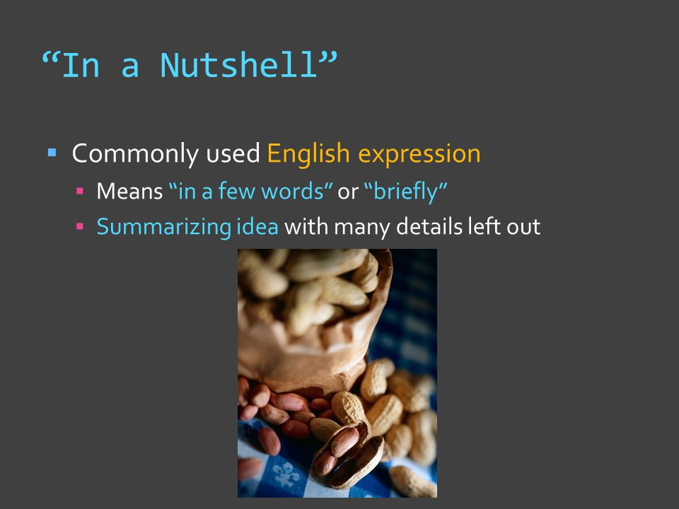 """In a Nutshell""  Commonly used English expression  Means ""in a few words"" or ""briefly""  Summarizing idea with many details left out"