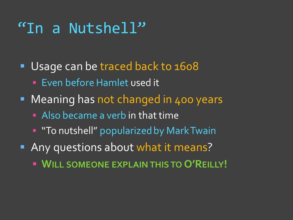 """In a Nutshell""  Usage can be traced back to 1608  Even before Hamlet used it  Meaning has not changed in 400 years  Also became a verb in that ti"