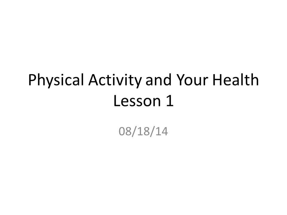 Physical Activity and Your Health Lesson 1 08/18/14