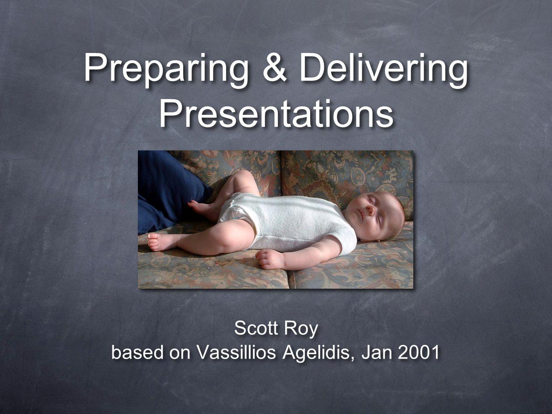 Preparing & Delivering Presentations Scott Roy based on Vassillios Agelidis, Jan 2001 Scott Roy based on Vassillios Agelidis, Jan 2001