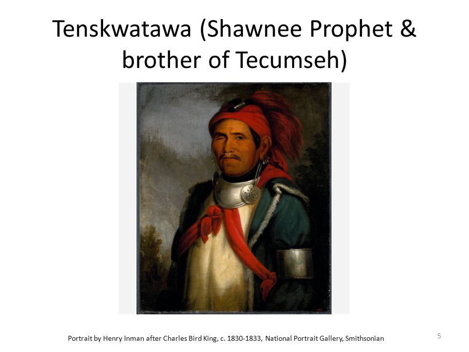 Tenskwatawa (Shawnee Prophet & brother of Tecumseh) Portrait by Henry Inman after Charles Bird King, c. 1830-1833, National Portrait Gallery, Smithson
