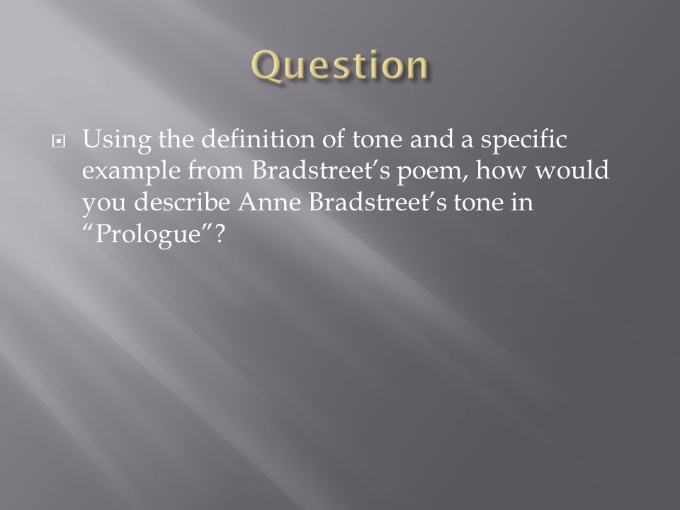 """ Using the definition of tone and a specific example from Bradstreet's poem, how would you describe Anne Bradstreet's tone in """"Prologue""""?"""