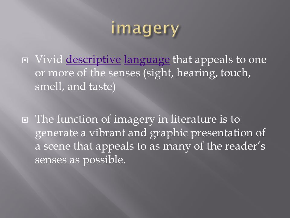  Vivid descriptive language that appeals to one or more of the senses (sight, hearing, touch, smell, and taste)descriptivelanguage  The function of
