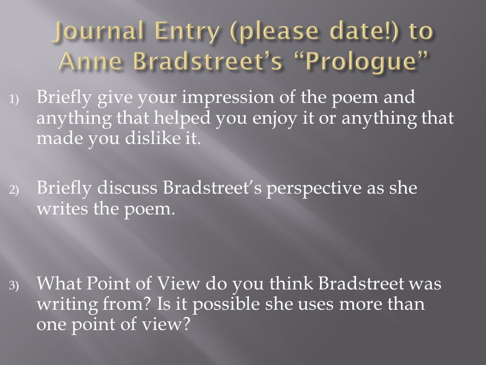 1) Briefly give your impression of the poem and anything that helped you enjoy it or anything that made you dislike it. 2) Briefly discuss Bradstreet'