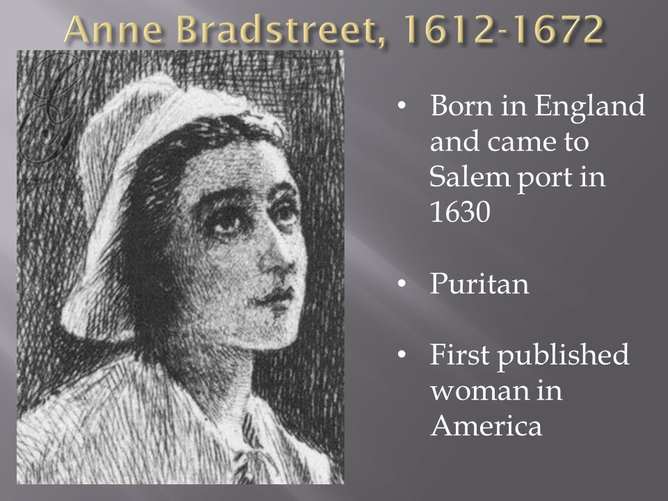 Born in England and came to Salem port in 1630 Puritan First published woman in America
