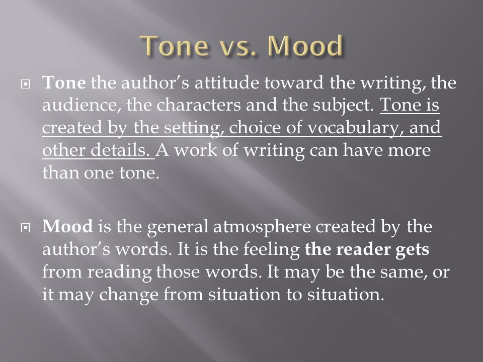  Tone the author's attitude toward the writing, the audience, the characters and the subject.