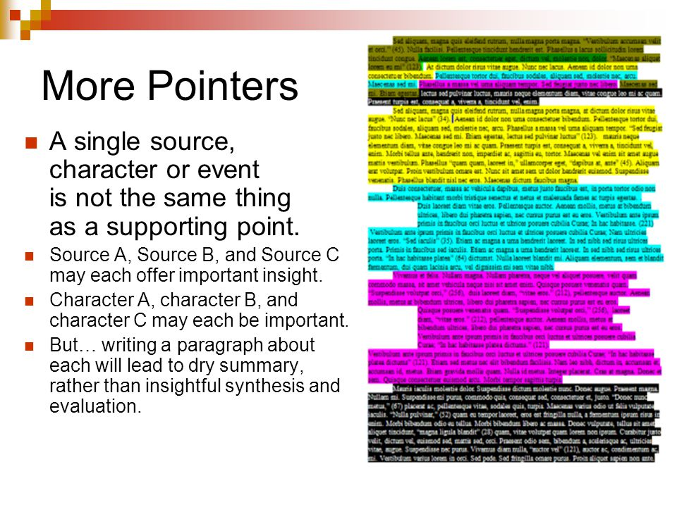 More Pointers A single source, character or event is not the same thing as a supporting point. Source A, Source B, and Source C may each offer importa