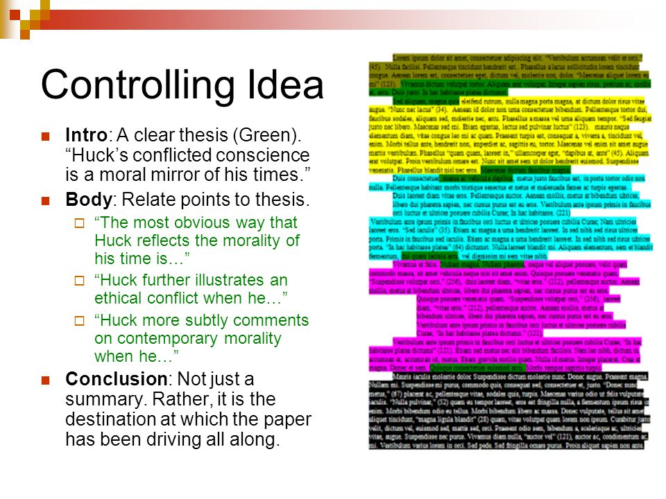 "Controlling Idea Intro: A clear thesis (Green). ""Huck's conflicted conscience is a moral mirror of his times."" Body: Relate points to thesis.  ""The m"