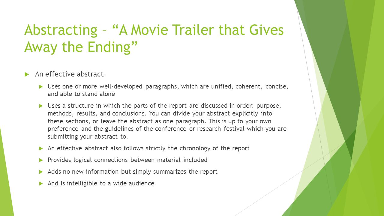 "Abstracting – ""A Movie Trailer that Gives Away the Ending""  An effective abstract  Uses one or more well-developed paragraphs, which are unified, co"