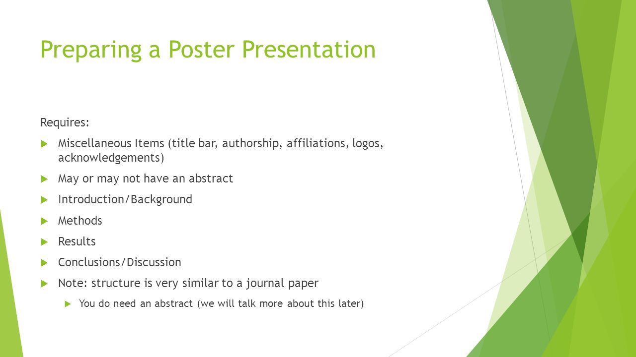 Preparing a Poster Presentation Requires:  Miscellaneous Items (title bar, authorship, affiliations, logos, acknowledgements)  May or may not have a
