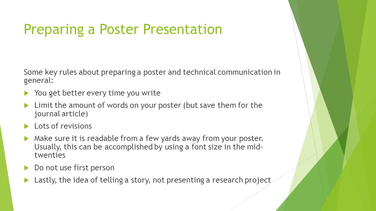 Preparing a Poster Presentation Some key rules about preparing a poster and technical communication in general:  You get better every time you write