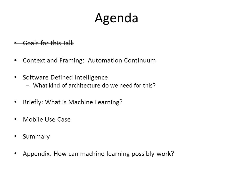 Agenda Goals for this Talk Context and Framing: Automation Continuum Software Defined Intelligence – What kind of architecture do we need for this? Br