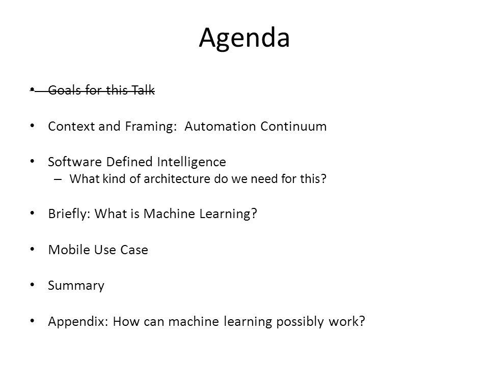 Agenda Goals for this Talk Context and Framing: Automation Continuum Software Defined Intelligence – What kind of architecture do we need for this.