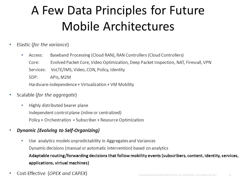 A Few Data Principles for Future Mobile Architectures © 2014 BROCADE COMMUNICATIONS SYSTEMS, INC. CONFIDENTIAL—FOR INTERNAL USE ONLY 42 Elastic (for t