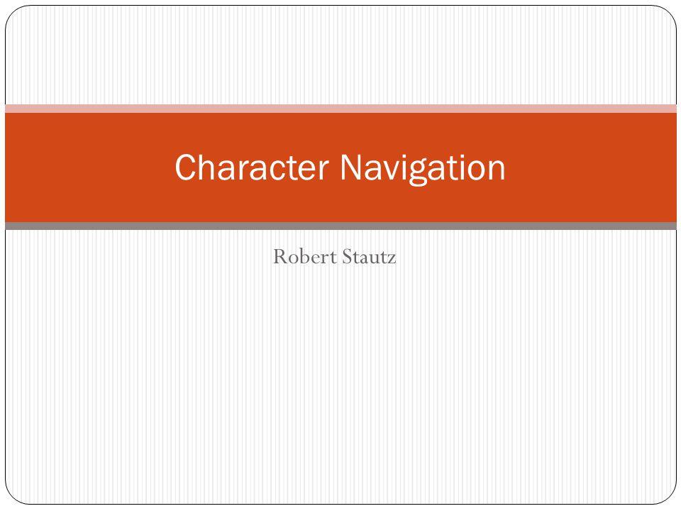 Robert Stautz Character Navigation