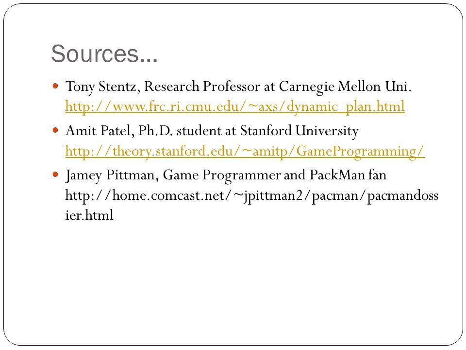 Sources… Tony Stentz, Research Professor at Carnegie Mellon Uni. http://www.frc.ri.cmu.edu/~axs/dynamic_plan.html http://www.frc.ri.cmu.edu/~axs/dynam
