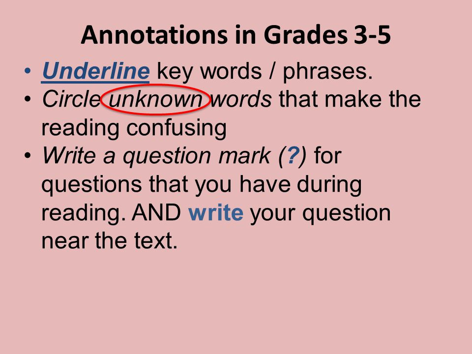 Annotations in Grades 3-5 Underline key words / phrases.