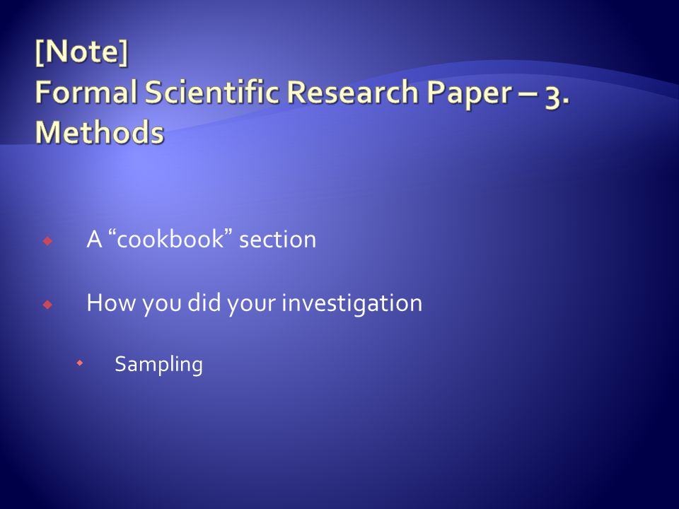  A cookbook section  How you did your investigation  Sampling