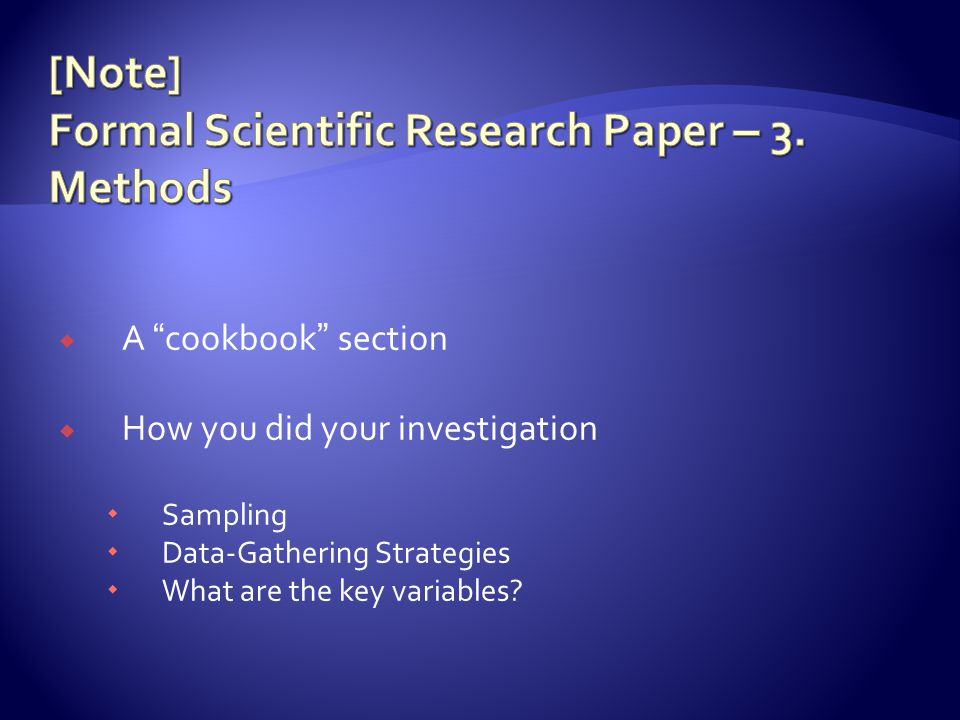  A cookbook section  How you did your investigation  Sampling  Data-Gathering Strategies  What are the key variables