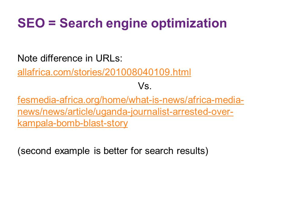 SEO = Search engine optimization Note difference in URLs: allafrica.com/stories/201008040109.html‎ Vs. fesmedia-africa.org/home/what-is-news/africa-me