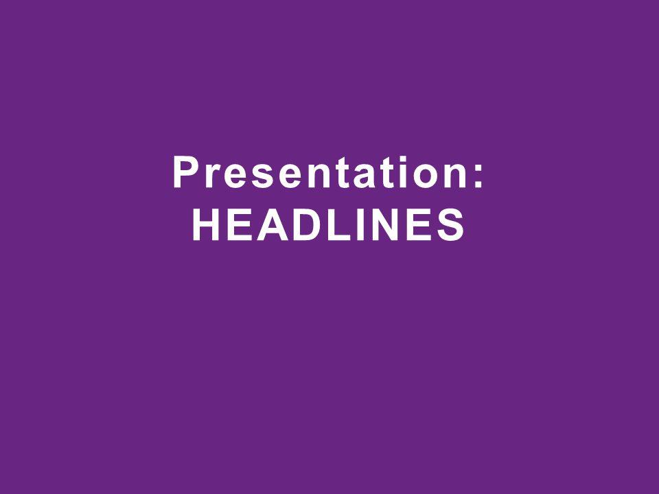 Presentation: HEADLINES