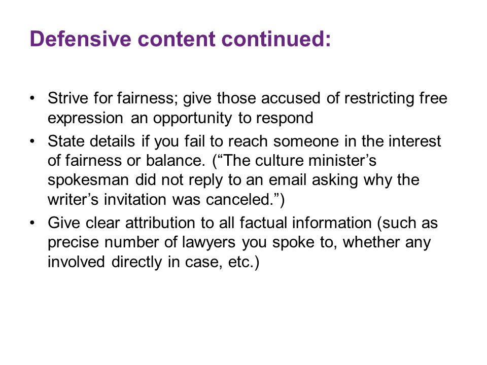 Defensive content continued: Strive for fairness; give those accused of restricting free expression an opportunity to respond State details if you fai