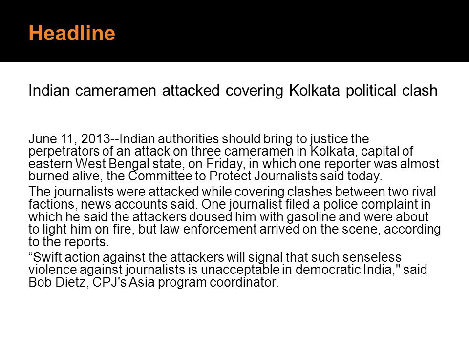 Headline Indian cameramen attacked covering Kolkata political clash June 11, 2013--Indian authorities should bring to justice the perpetrators of an a