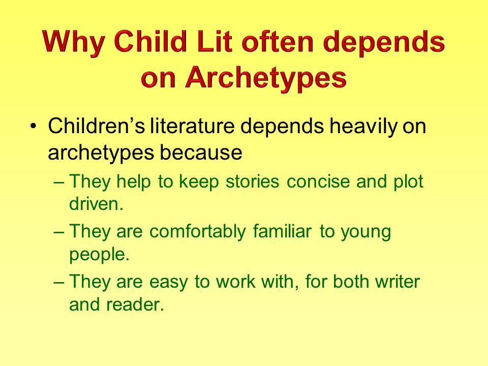 Children's literature depends heavily on archetypes because –They help to keep stories concise and plot driven.