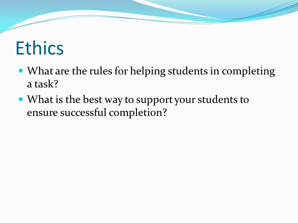 Ethics What are the rules for helping students in completing a task.