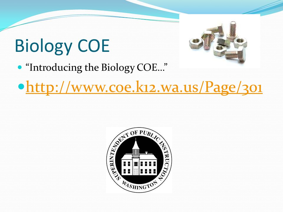Biology COE Introducing the Biology COE… http://www.coe.k12.wa.us/Page/301