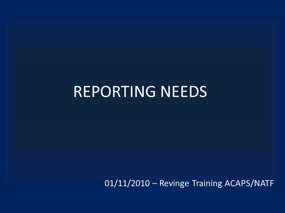 REPORTING NEEDS 01/11/2010 – Revinge Training ACAPS/NATF