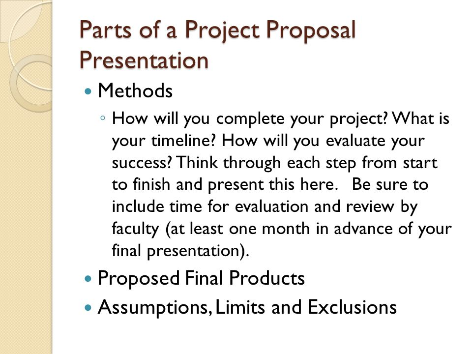 Parts of a Project Proposal Presentation Methods ◦ How will you complete your project? What is your timeline? How will you evaluate your success? Thin