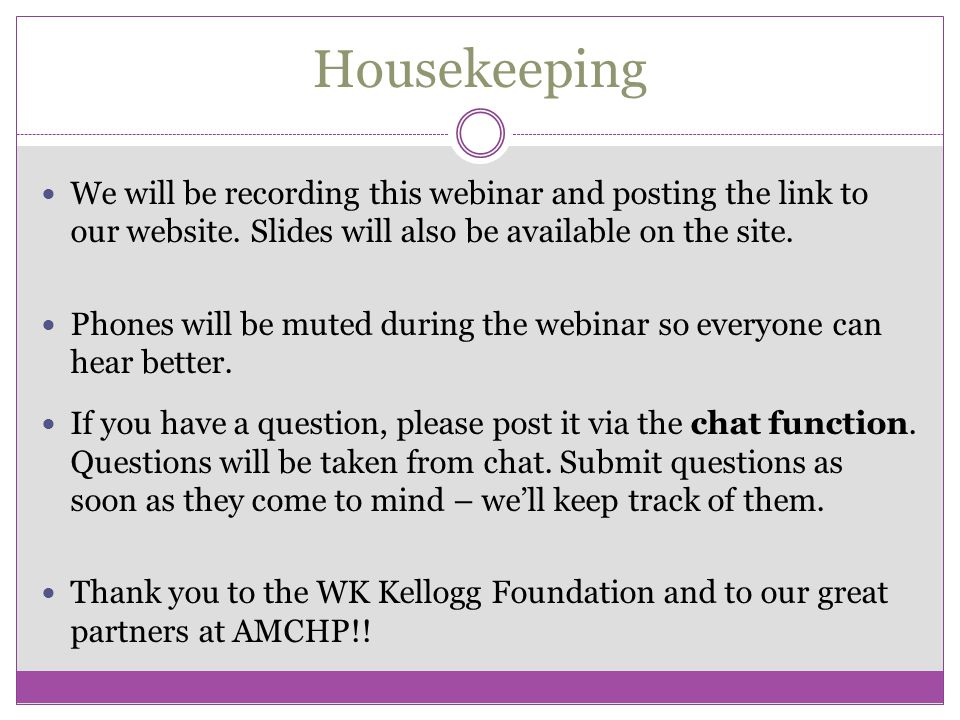 Housekeeping We will be recording this webinar and posting the link to our website.