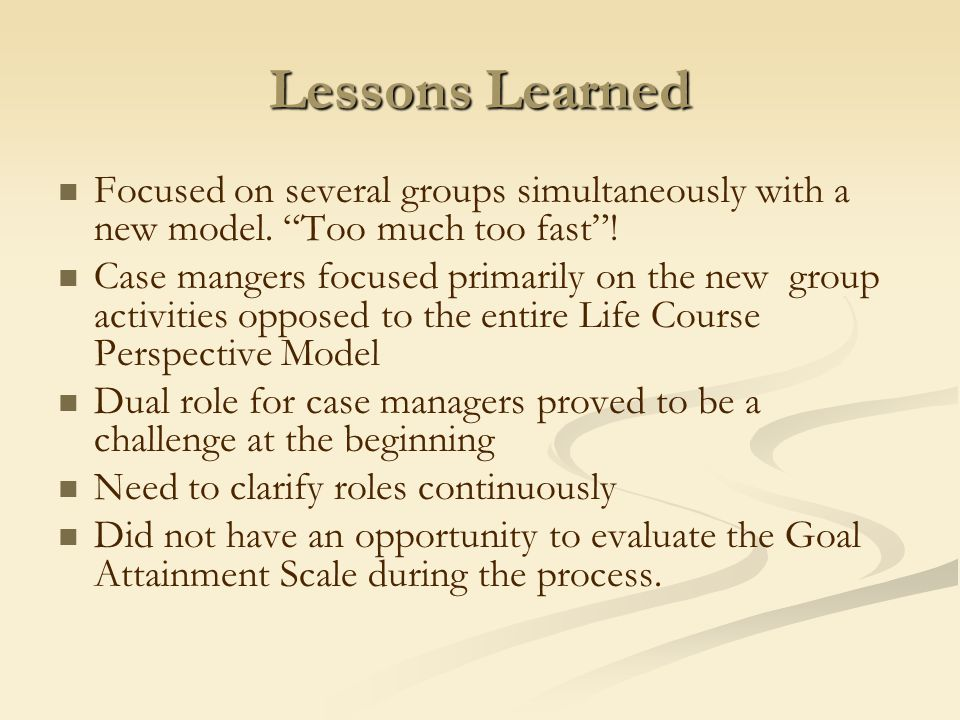 Lessons Learned Focused on several groups simultaneously with a new model.