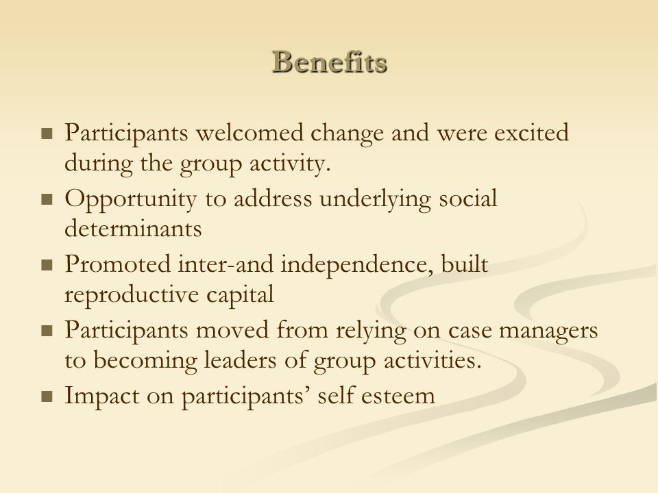 Benefits Participants welcomed change and were excited during the group activity.