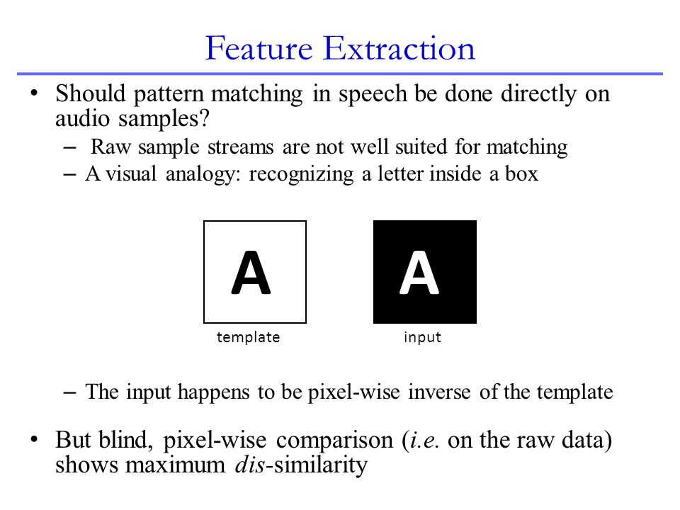 Should pattern matching in speech be done directly on audio samples? – Raw sample streams are not well suited for matching – A visual analogy: recogni