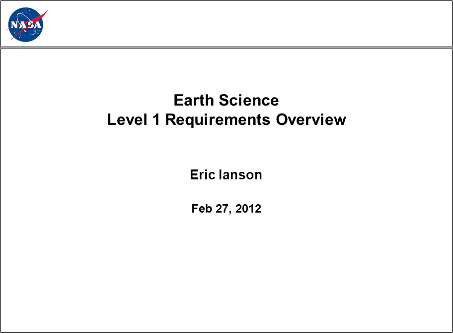 Earth Science Level 1 Requirements Overview Eric Ianson Feb 27, 2012