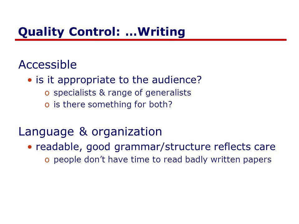 Quality Control: …Writing Accessible is it appropriate to the audience.